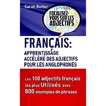 FRANÇAIS: APPRENDISAGE ACCELERE DES ADJECTIFS POUR LES ANGLOPHONES: Les 100 adjectifs français les plus utilisés avec 800 exemples de phrases. (French Edition)