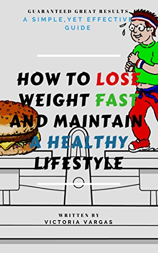 How To Lose Weight Fast And Maintain A Healthy Lifestyle A Simple