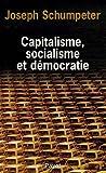 Capitalisme, socialisme et démocratie : Suivi de Les possibilités actuelles du socialisme et La marche au socialisme