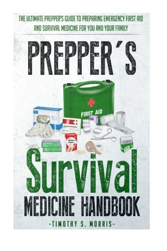 Download Prepper's Survival Medicine Handbook: Prepper's SuThe Ultimate Prepper's Guide to Preparing Emergency First Aid and Survival Medicine for you and your Family pdf