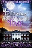 Following You Through Time (Moonlight Wishes in Time Series) (Volume 3)