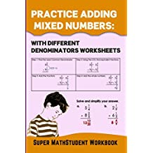 Practice Adding Mixed Numbers: With Different Denominators Worksheets (Math Genius Book 39)