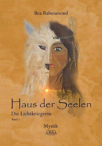 Haus der Seelen 1 - Großdruck: Die Lichtkriegerin Taschenbuch – Großdruck, 1. Juli 2017 Bea Rabenmond AAVAA Verlag 3845923512 Großdruckbände