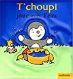T'Choupi Joue Avec L'Eau, Thierry Courtin, 209202082X