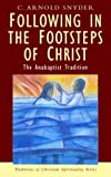 Following in the Footsteps of Christ, C. Arnold Snyder, 1570755361