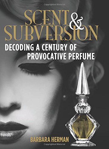 Popular Scents - Scent and Subversion: Decoding A Century Of Provocative Perfume