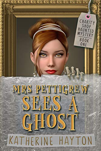 Mrs Pettigrew Sees a Ghost: First in a Paranormal Cozy Mystery Series (Charity Shop Haunted Mystery Book 1) by [Hayton, Katherine]