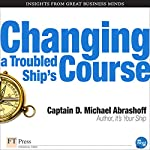 Changing a Troubled Ship's Course | D. Michael Abrashoff
