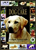 Ultimate Dog Care: A Complete Veterinary Guide (For Dummies)