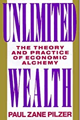 Unlimited Wealth: The Theory and Practice of Economic Alchemy Hardcover