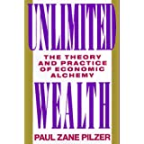 Unlimited Wealth: The Theory and Practice of Economic Alchemy