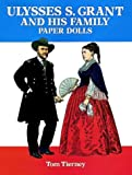 Ulysses S. Grant and His Family Paper Dolls, Tom Tierney, 0486282848