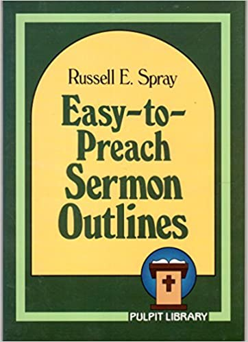 Easy-To-Preach Sermon Outlines (Pulpit Library): Russell E  Spray
