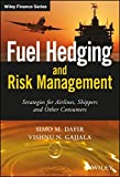 Fuel Hedging and Risk Management: Strategies for Airlines, Shippers and Other Consumers (The Wiley Finance Series)