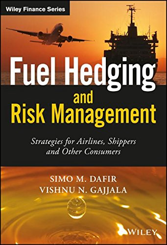 Fuel Hedging and Risk Management: Strategies for Airlines, Shippers and Other Consumers (The Wiley Finance Series) by Wiley