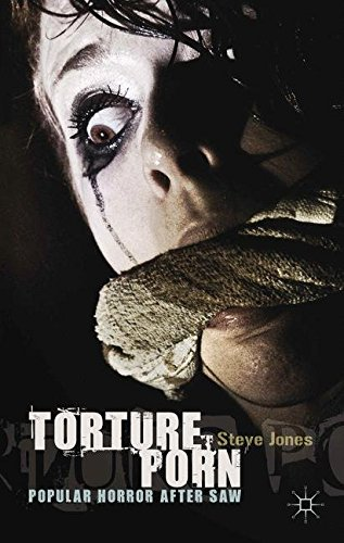Torture Porn: Popular Horror after Saw