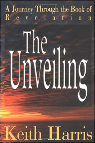Book The Unveiling: An Exhaustive Study of the Book of Revelation