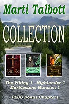 Marti Talbott Collection: The Viking Book 1, Highlander Book 1, Marblestone Mansion Book 1, plus two bonus chapters.