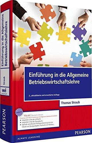 Einführung in die Allgemeine Betriebswirtschaftslehre (Pearson Studium - Economic BWL) Gebundenes Buch – 1. Dezember 2014 Prof. Dr. Thomas Straub 3868942335 für die Hochschulausbildung ABWL