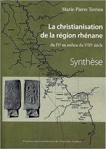 Livres gratuits La christianisation de la région rhénane du IVe au milieu du VIIIe siècle : Corpus et Synthèse 2 volumes pdf