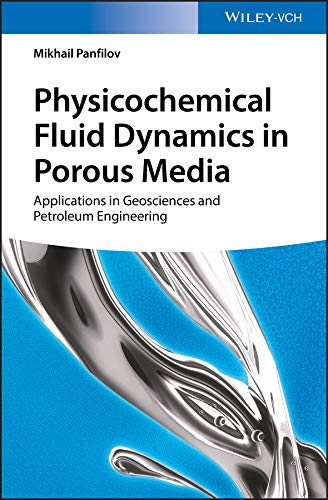 - Physicochemical Fluid Dynamics in Porous Media: Applications in Geosciences and Petroleum Engineering