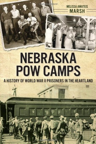 Nebraska POW Camps: A History of World War II Prisoners in the Heartland ()