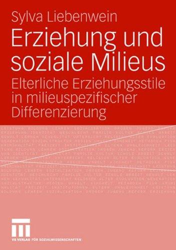 Erziehung Und Soziale Milieus: Elterliche Erziehungsstile in milieuspezifischer Differenzierung (German Edition)