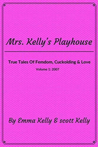 Mrs kellys playhouse true tales of femdom cuckolding love mrs mrs kellys playhouse true tales of femdom cuckolding love mrs kellys fandeluxe Choice Image
