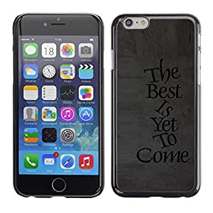 Qstar Arte & diseño plástico duro Fundas Cover Cubre Hard Case Cover para Apple (5.5 inches !!!) iPhone 6 Plus ( Best Yet To Come Text Inspiring Message)