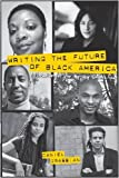 img - for Writing the Future of Black America: Literature of the Hip-Hop Generation book / textbook / text book