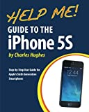 Help Me! Guide to the iPhone 5S: Step-by-Step User Guide for Apple's Sixth Generation Smartphone