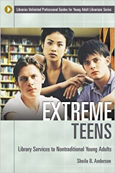 Book Extreme Teens: Library Services to Nontraditional Young Adults (Libraries Unlimited Professional Guides for Young Adult Librarians Series) by Sheila B. Anderson (2005-10-30)