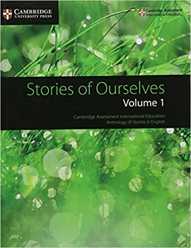 Volume 1 Stories of Ourselves Cambridge Assessment International Education Anthology of Stories in English