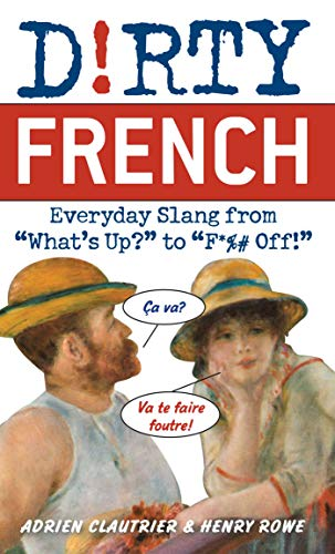Dirty French: Everyday Slang from (Dirty Everyday Slang)