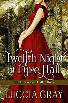 Twelfth Night at Eyre Hall: Book Two Eyre Hall Trilogy (The Eyre Hall Trilogy 2)