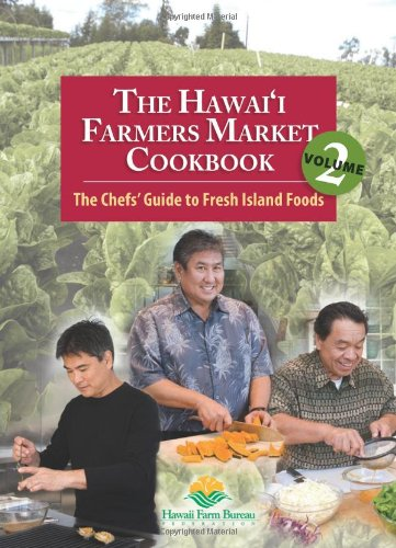 The Hawaii Farmers Market Cookbook - Vol. 2: The Chefs' Guide to Fresh Island Foods