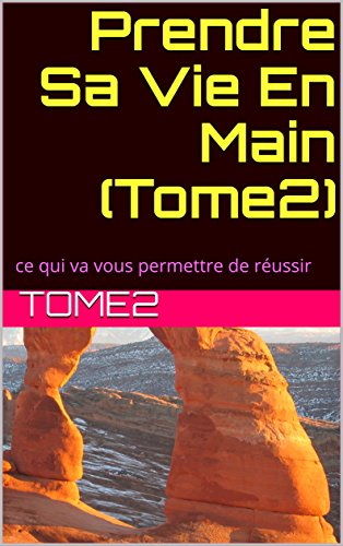 Prendre Sa Vie En Main (Tome2): ce qui va vous permettre de réussir (French Edition)
