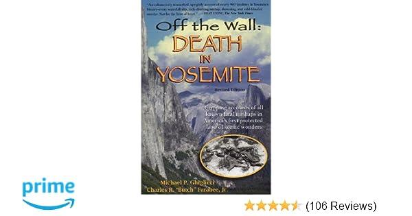 Off the Wall: Death in Yosemite: Michael P  Ghiglieri