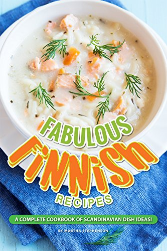 Fabulous Finnish Recipes: A Complete Cookbook of Scandinavian Dish Ideas! by Martha Stephenson