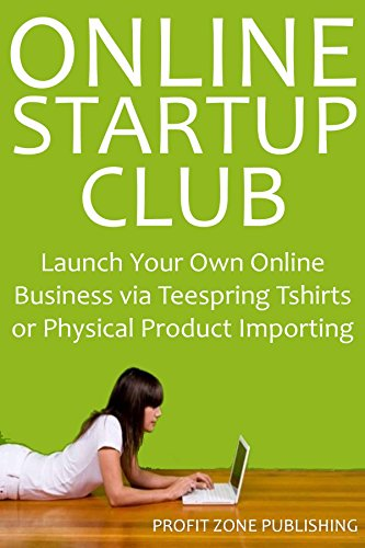 Online Startup Club: Launch Your Own Online Business via Teespring Tshirts or Physical Product Importing