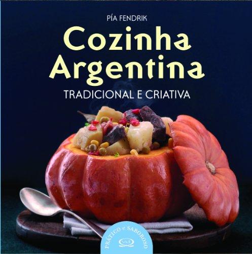 Cozinha Argentina. Tradicional E Criativa