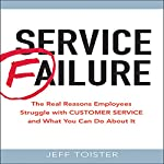 Service Failure: The Real Reasons Employees Struggle with Customer Service and What You Can Do About It | Jeff Toister
