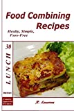 img - for Food combining recipes. 30 Lunch menus. Healthy, simple and fuss-free recipes (Food Combining Cookbooks 5) book / textbook / text book