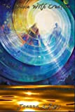 The Dance With Creation: Guide Book to Multi-Dimensional Revelations & the Universal Becoming