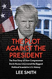 The Plot Against the President: The True Story of How Congressman Devin Nunes Uncovered the Biggest Political