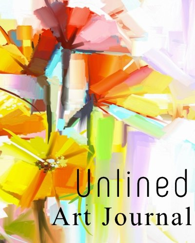 """Unlined Art Journal: Blank Journals To Write In, Doodle In, Draw In Or Sketch In, 8"""" X 10"""", 150 Unlined Blank Pages (Blank Notebook & Diary)"""