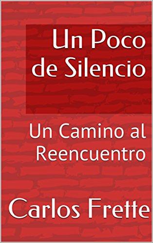 un-poco-de-silencio-un-camino-al-reencuentro-spanish-edition
