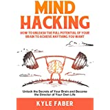 Mind Hacking: How to Unleash the Full Potential of Your Brain to Achieve Anything You Want: Unlock the Secrets of Your Brain and Become the Director of Your Own Life (Accelerated Learning Book 1)