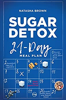 Sugar Detox. 21-Day Meal Plan: Overcome your sugar craving with these great bad sugar free recipes! (Weight Loss) by [Brown, Natasha, Publishing, French Number]