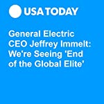 General Electric CEO Jeffrey Immelt: We're Seeing 'End of the Global Elite' | Nathan Bomey